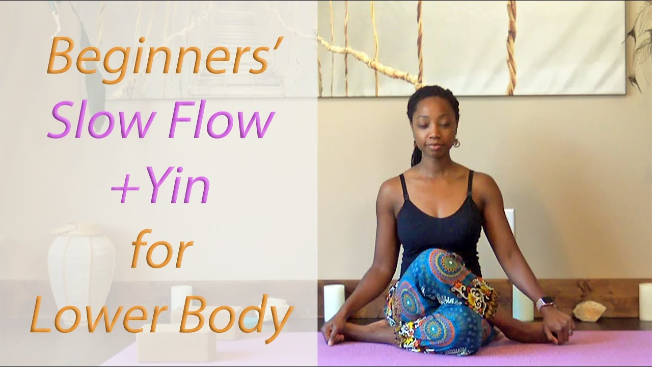 Beginners Slow Flow + Yin for Lower Body Flexibility